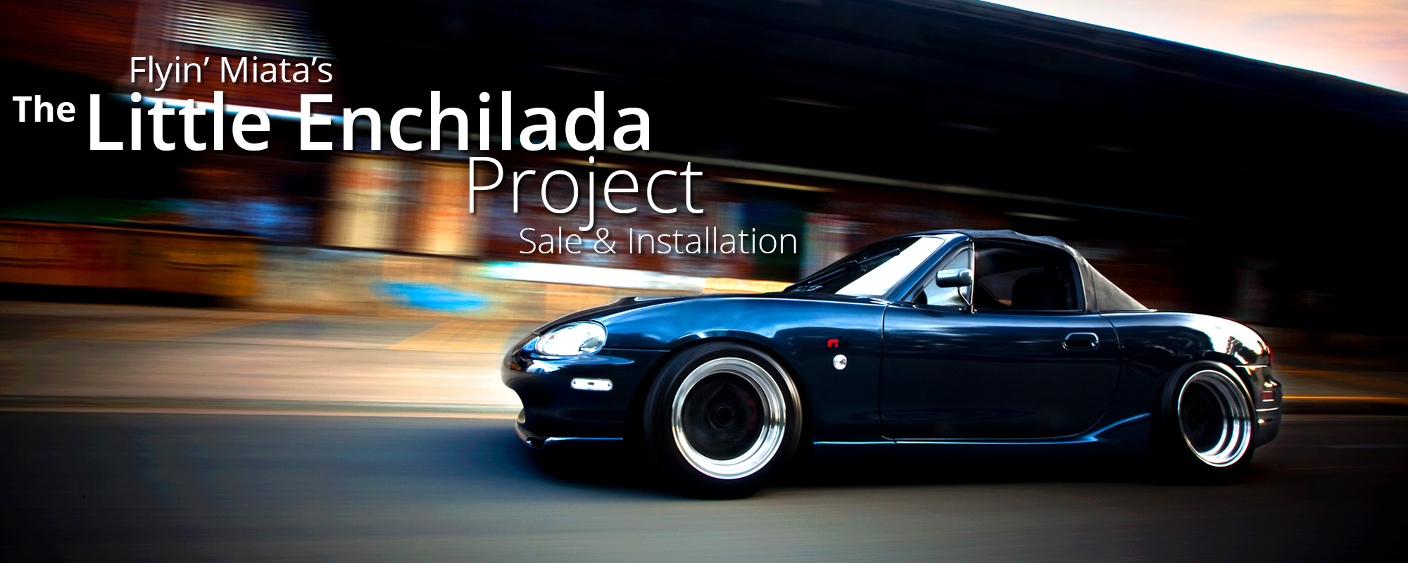 The Little Enchilada Project <a href='miata-specialists.php#tlep'>Read more</a>.